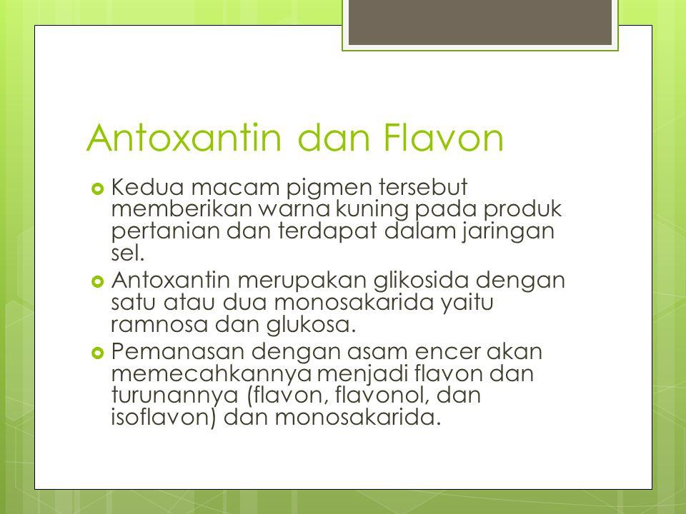 Antoxantin dan Flavon  Kedua macam pigmen tersebut memberikan warna kuning pada produk pertanian dan terdapat dalam jaringan sel.  Antoxantin merupa
