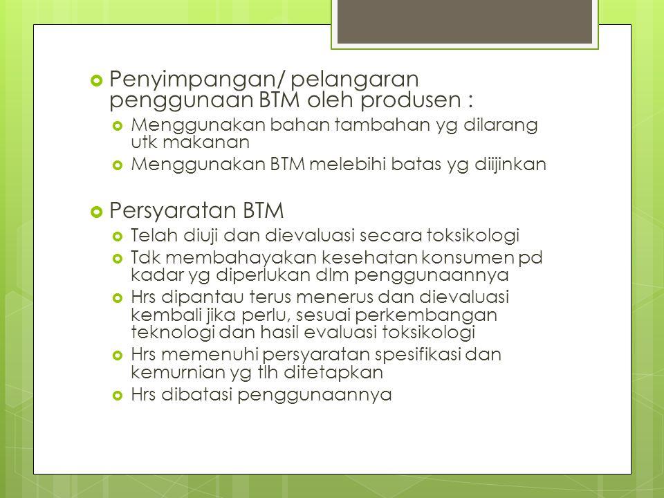  Penyimpangan/ pelangaran penggunaan BTM oleh produsen :  Menggunakan bahan tambahan yg dilarang utk makanan  Menggunakan BTM melebihi batas yg dii