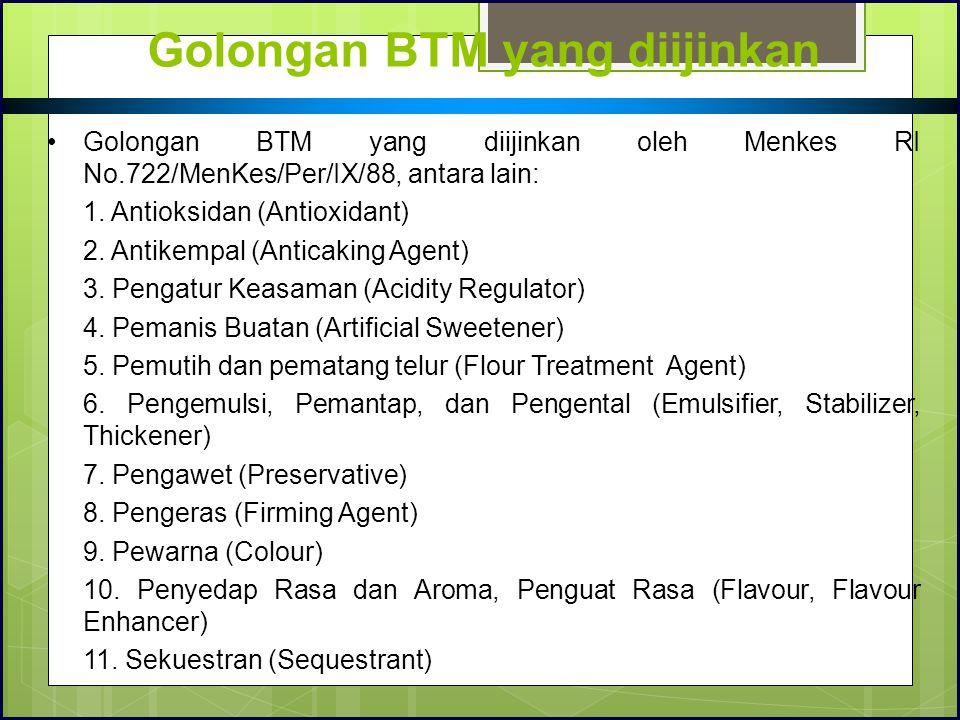 Golongan BTM yang diijinkan Golongan BTM yang diijinkan oleh Menkes RI No.722/MenKes/Per/IX/88, antara lain: 1. Antioksidan (Antioxidant) 2. Antikempa