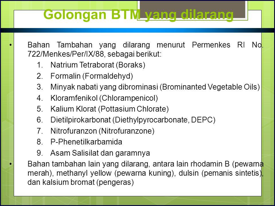 Golongan BTM yang dilarang Bahan Tambahan yang dilarang menurut Permenkes RI No. 722/Menkes/Per/IX/88, sebagai berikut: 1.Natrium Tetraborat (Boraks)