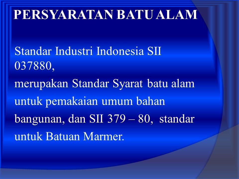 PERSYARATAN BATU ALAM Standar Industri Indonesia SII 037880, merupakan Standar Syarat batu alam untuk pemakaian umum bahan bangunan, dan SII 379 – 80,