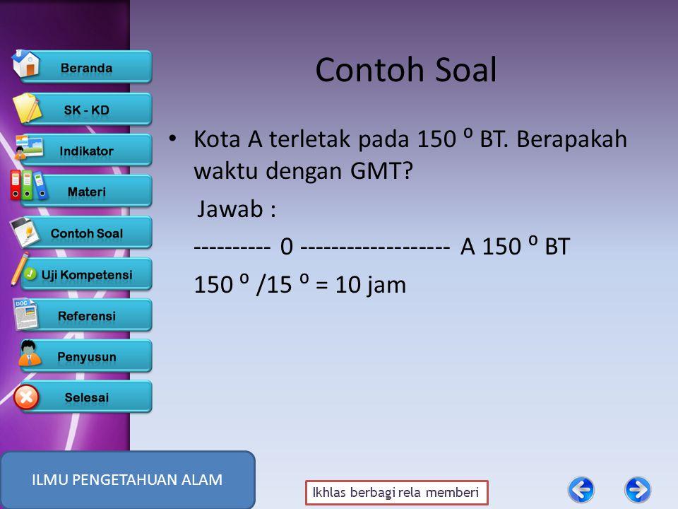 Ikhlas berbagi rela memberi Contoh Soal Kota A terletak pada 150 ⁰ BT.