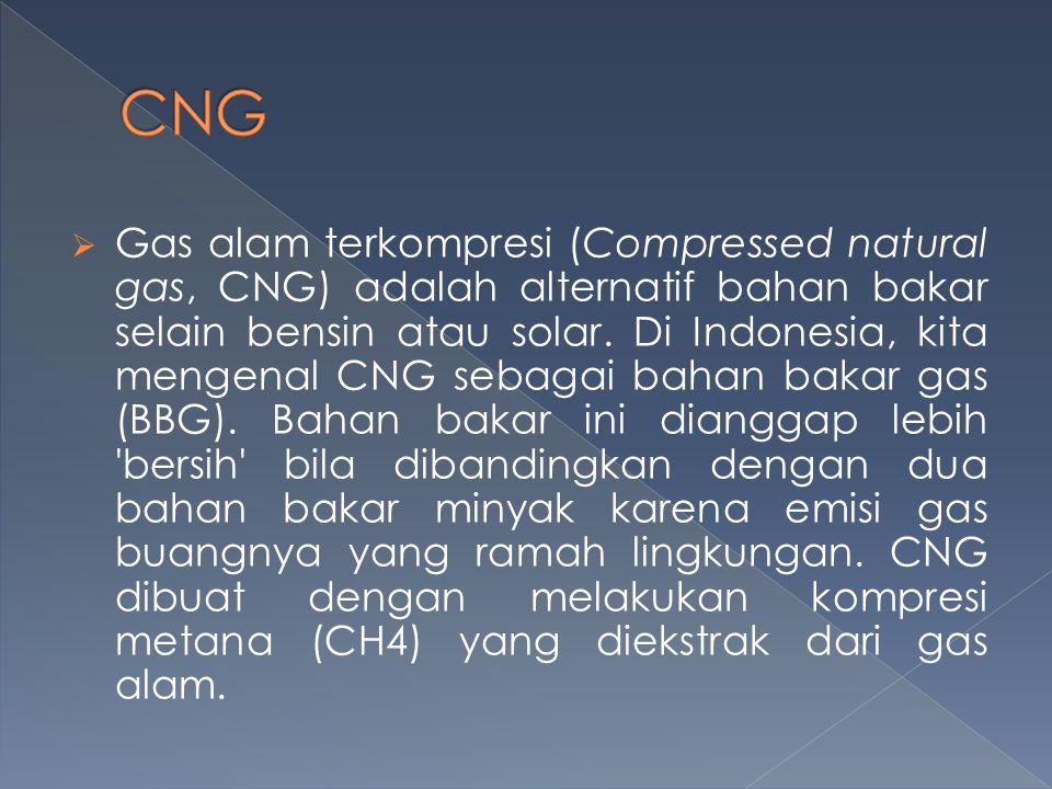  Gas alam terkompresi (Compressed natural gas, CNG) adalah alternatif bahan bakar selain bensin atau solar. Di Indonesia, kita mengenal CNG sebagai b