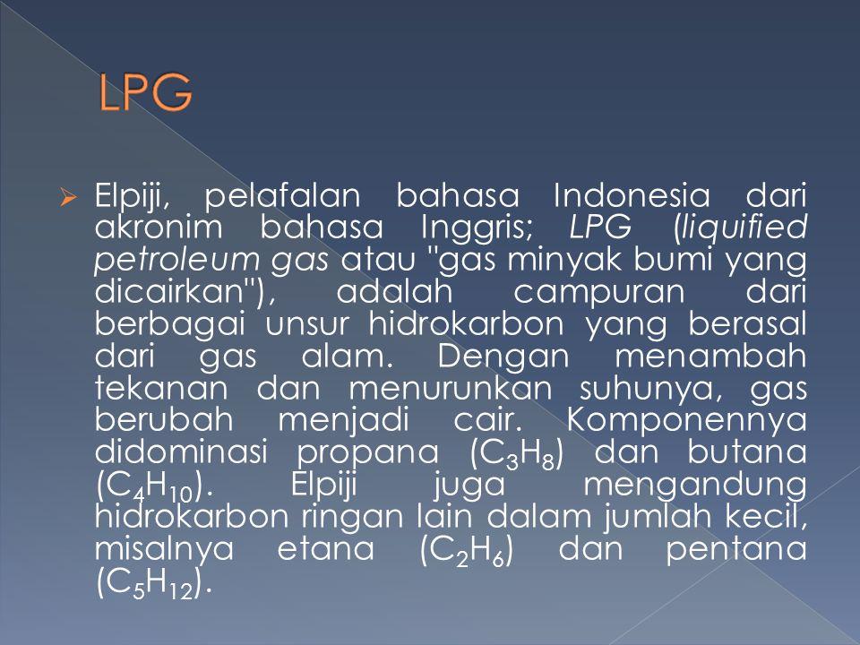  Elpiji, pelafalan bahasa Indonesia dari akronim bahasa Inggris; LPG (liquified petroleum gas atau