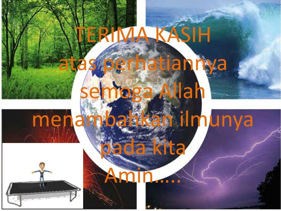 TERIMA KASIH atas perhatiannya semoga Allah menambahkan ilmunya pada kita Amin…..