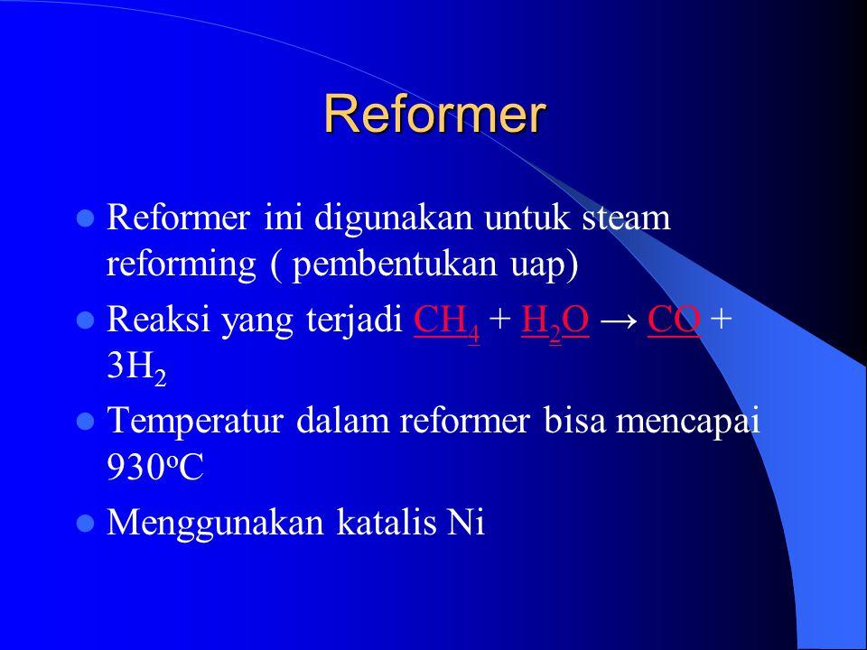 Reformer Reformer ini digunakan untuk steam reforming ( pembentukan uap) Reaksi yang terjadi CH 4 + H 2 O → CO + 3H 2CH 4H 2 OCO Temperatur dalam refo