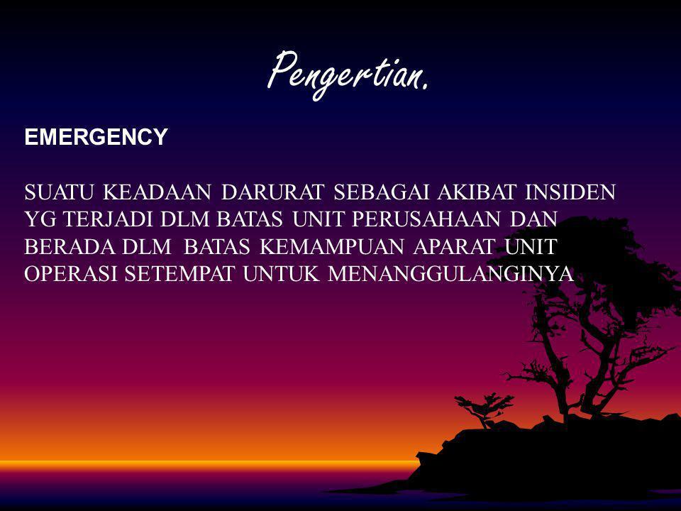 INDUSTRIAL EMERGENCY a.LOCAL EMERGENCY, adalah keadaan darurat yang timbul akibat kejadian yang berdampak pada bagian – bagian tertentu dalam suatu lokasi.