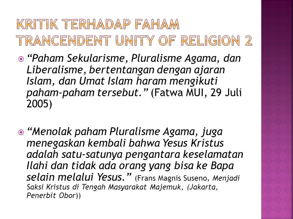 "(Fatwa MUI, 29 Juli 2005)  ""Paham Sekularisme, Pluralisme Agama, dan Liberalisme, bertentangan dengan ajaran Islam, dan Umat Islam haram mengikuti pa"