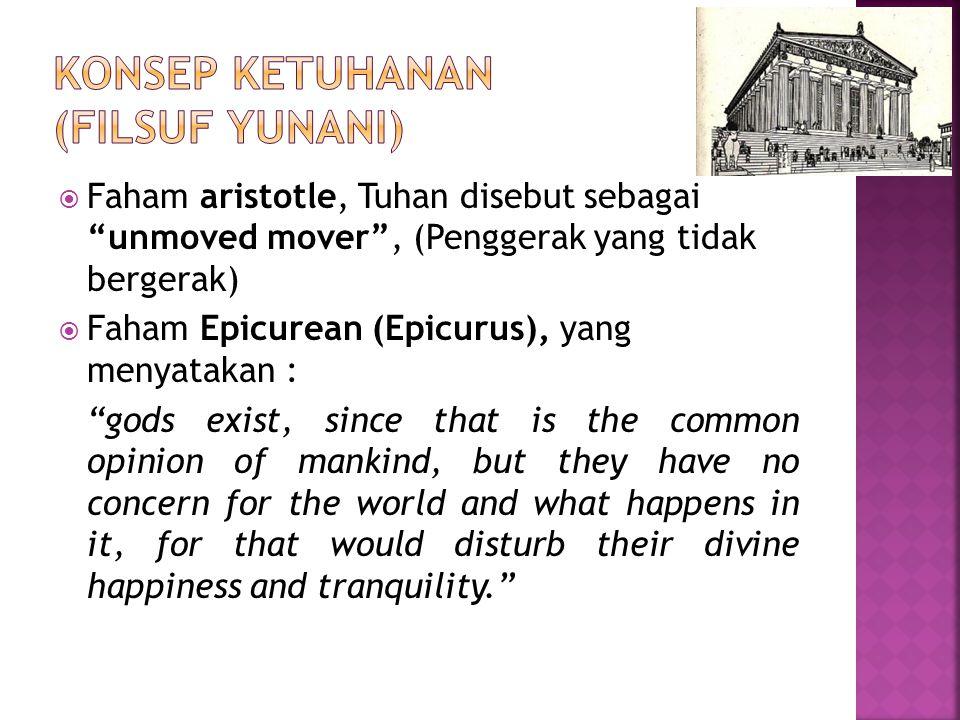 " Faham aristotle, Tuhan disebut sebagai ""unmoved mover"", (Penggerak yang tidak bergerak)  Faham Epicurean (Epicurus), yang menyatakan : ""gods exist,"