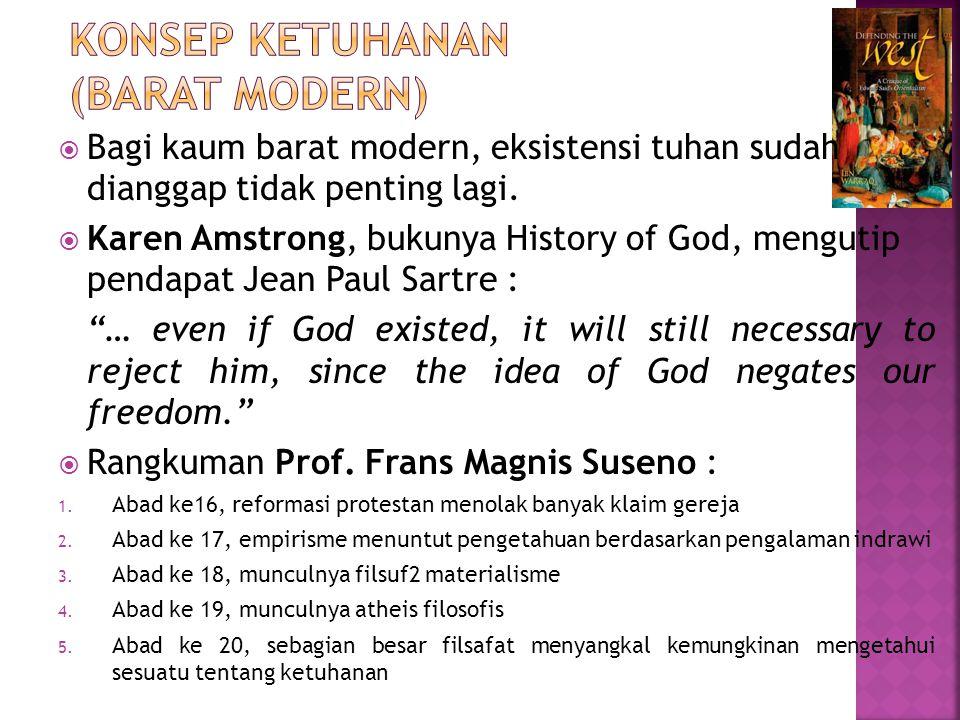  Bagi kaum barat modern, eksistensi tuhan sudah dianggap tidak penting lagi.  Karen Amstrong, bukunya History of God, mengutip pendapat Jean Paul Sa