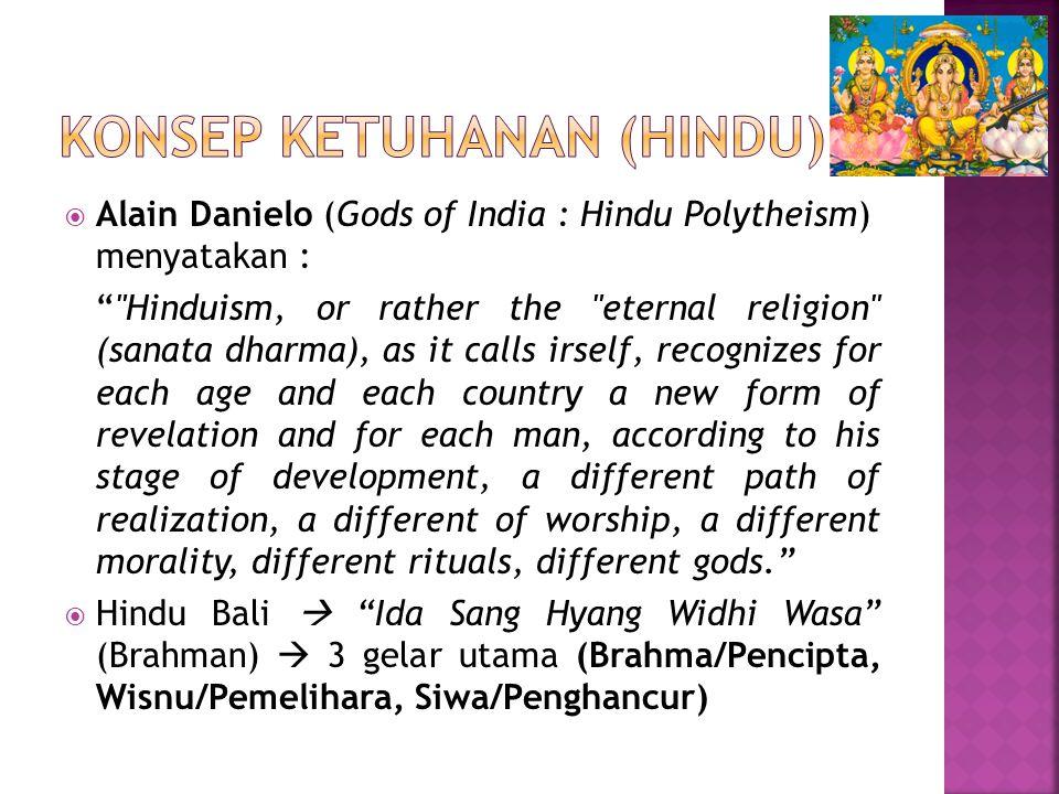 " Alain Danielo (Gods of India : Hindu Polytheism) menyatakan : """