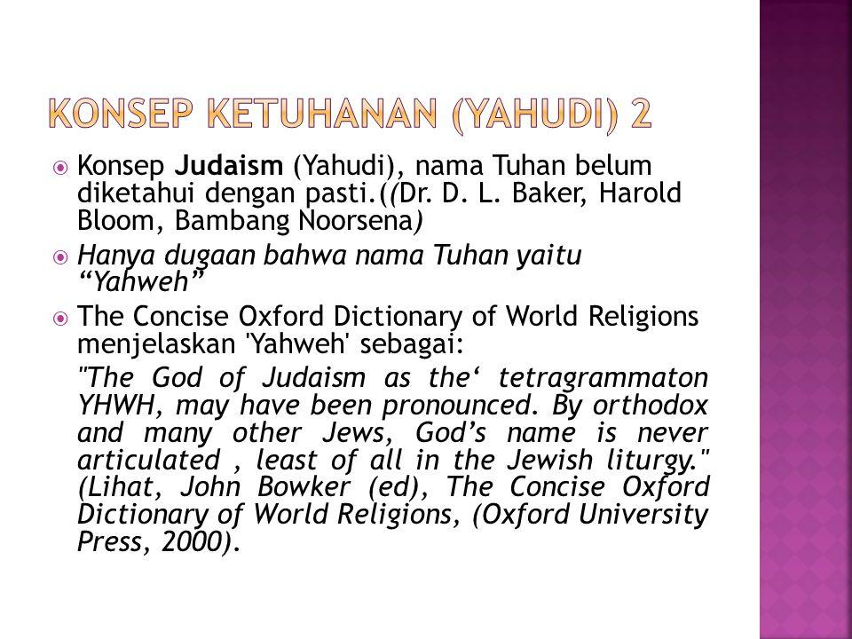  Konsep Judaism (Yahudi), nama Tuhan belum diketahui dengan pasti.((Dr. D. L. Baker, Harold Bloom, Bambang Noorsena)  Hanya dugaan bahwa nama Tuhan
