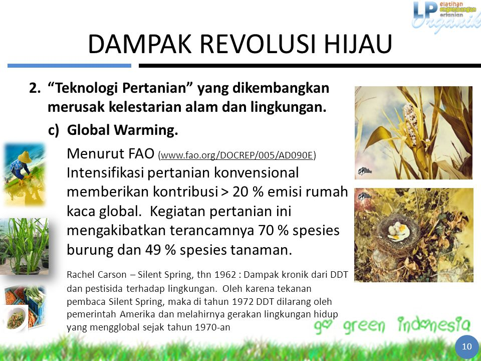 "DAMPAK REVOLUSI HIJAU 2.""Teknologi Pertanian"" yang dikembangkan merusak kelestarian alam dan lingkungan. c)Global Warming. Menurut FAO (www.fao.org/DO"