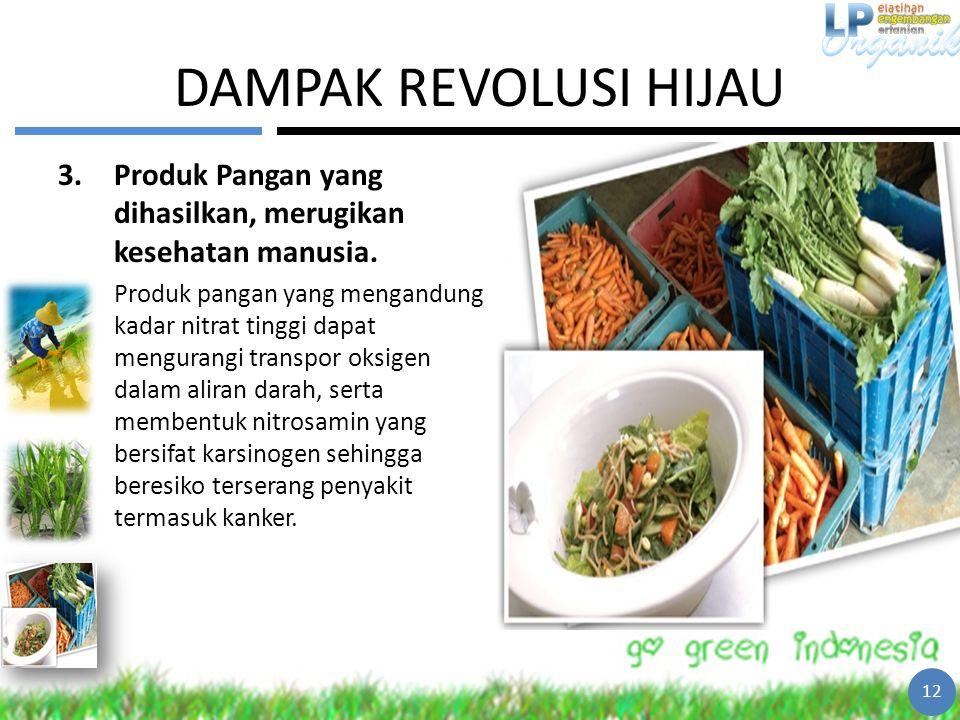 DAMPAK REVOLUSI HIJAU 3.Produk Pangan yang dihasilkan, merugikan kesehatan manusia. Produk pangan yang mengandung kadar nitrat tinggi dapat mengurangi