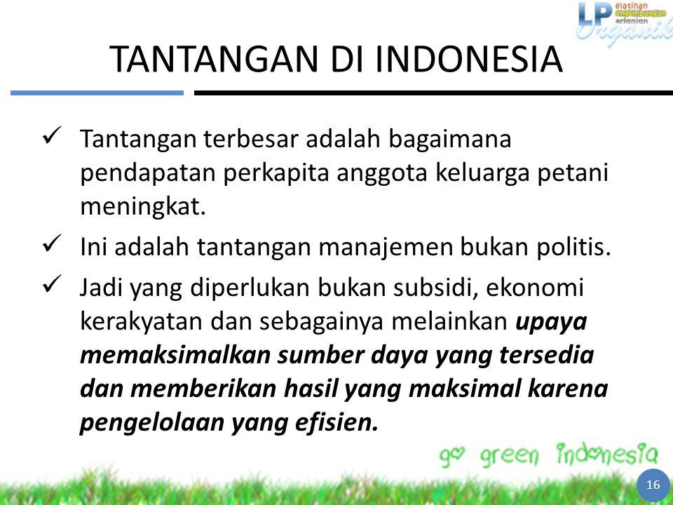 TANTANGAN DI INDONESIA Tantangan terbesar adalah bagaimana pendapatan perkapita anggota keluarga petani meningkat. Ini adalah tantangan manajemen buka