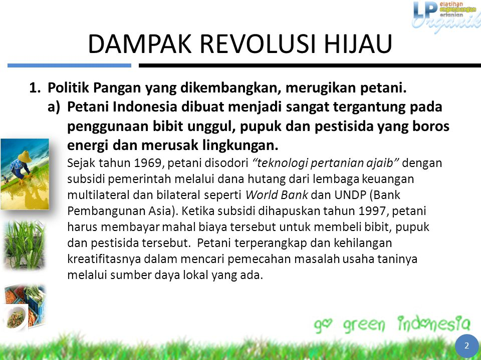 DAMPAK REVOLUSI HIJAU 1.Politik Pangan yang dikembangkan, merugikan petani. a)Petani Indonesia dibuat menjadi sangat tergantung pada penggunaan bibit