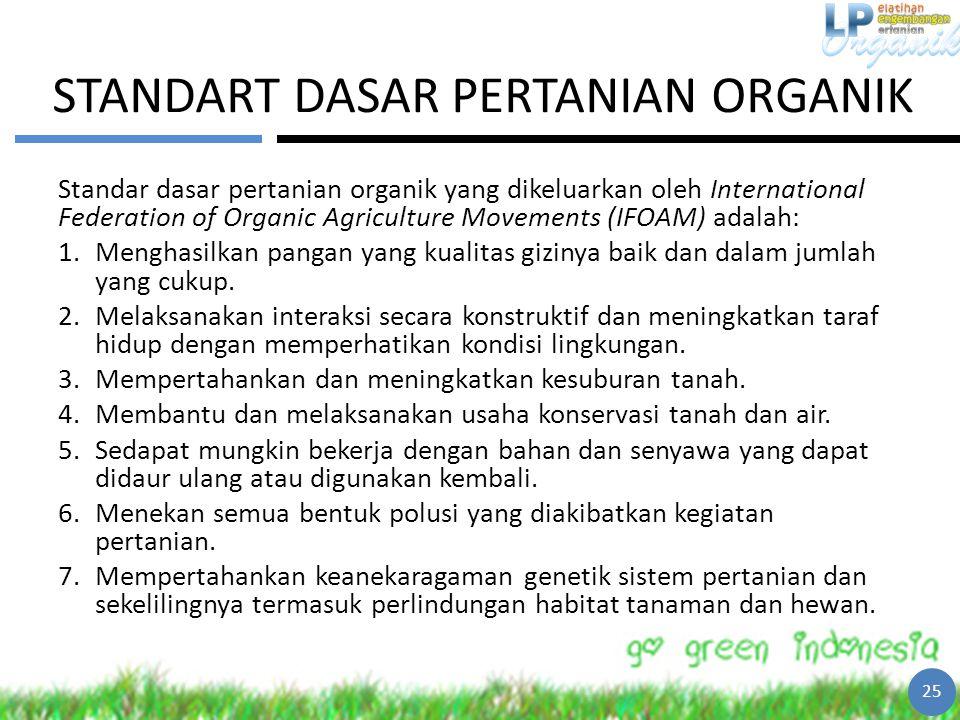 STANDART DASAR PERTANIAN ORGANIK Standar dasar pertanian organik yang dikeluarkan oleh International Federation of Organic Agriculture Movements (IFOA