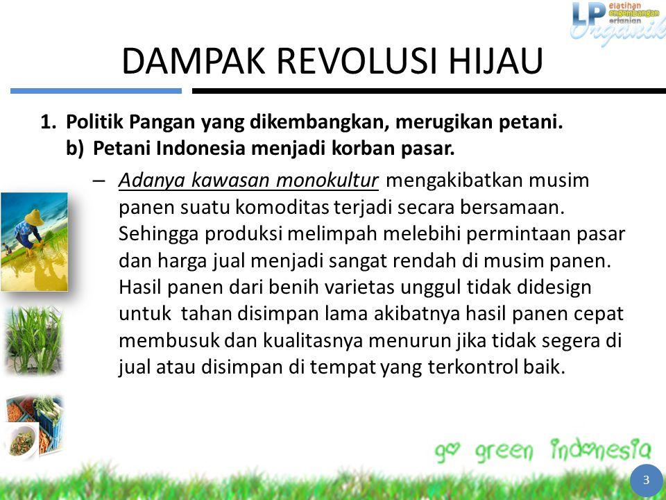 DAMPAK REVOLUSI HIJAU 1.Politik Pangan yang dikembangkan, merugikan petani. b)Petani Indonesia menjadi korban pasar. – Adanya kawasan monokultur menga