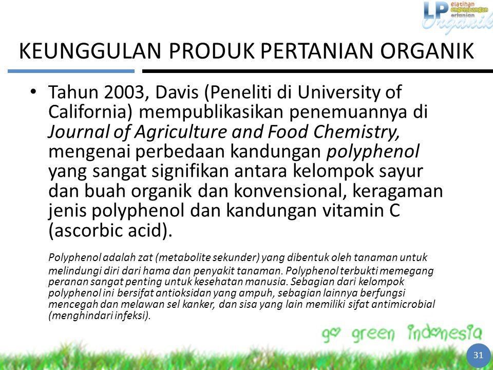 KEUNGGULAN PRODUK PERTANIAN ORGANIK Tahun 2003, Davis (Peneliti di University of California) mempublikasikan penemuannya di Journal of Agriculture and
