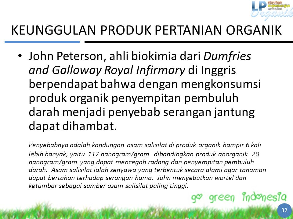 KEUNGGULAN PRODUK PERTANIAN ORGANIK John Peterson, ahli biokimia dari Dumfries and Galloway Royal Infirmary di Inggris berpendapat bahwa dengan mengko