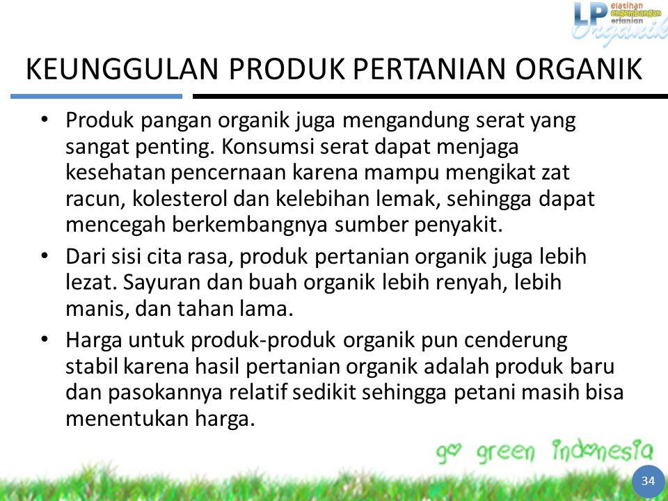 KEUNGGULAN PRODUK PERTANIAN ORGANIK Produk pangan organik juga mengandung serat yang sangat penting. Konsumsi serat dapat menjaga kesehatan pencernaan