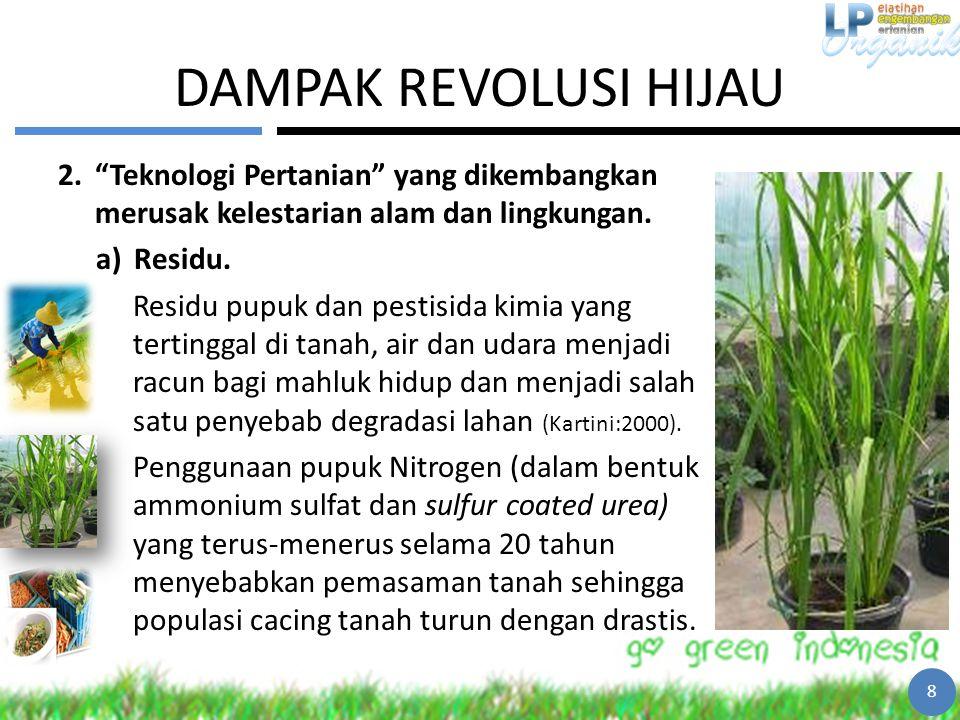 """DAMPAK REVOLUSI HIJAU 2.""""Teknologi Pertanian"""" yang dikembangkan merusak kelestarian alam dan lingkungan. a)Residu. Residu pupuk dan pestisida kimia ya"""