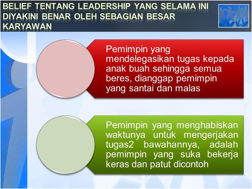 Pemimpin yang mendelegasikan tugas kepada anak buah sehingga semua beres, dianggap pemimpin yang santai dan malas Pemimpin yang menghabiskan waktunya untuk mengerjakan tugas2 bawahannya, adalah pemimpin yang suka bekerja keras dan patut dicontoh