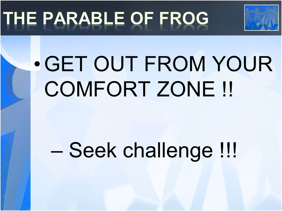GET OUT FROM YOUR COMFORT ZONE !! – Seek challenge !!!