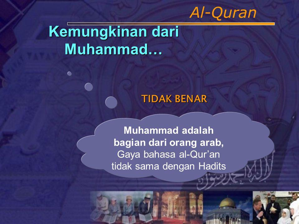 Al-Quran Kemungkinan dari orang Arab…. TIDAK BENAR SEBAB, AL QUR'AN MENANTANG MEREKA UNTUK MEMBUAT YANG SERUPA DENGANNYA TAPI, MEREKA TIDAK MAMPU Al B