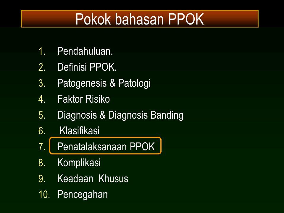 Pokok bahasan PPOK 1. Pendahuluan. 2. Definisi PPOK. 3. Patogenesis & Patologi 4. Faktor Risiko 5. Diagnosis & Diagnosis Banding 6. Klasifikasi 7. Pen