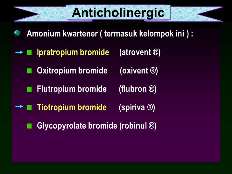 Amonium kwartener ( termasuk kelompok ini ) : Ipratropium bromide (atrovent ®) Oxitropium bromide (oxivent ®) Flutropium bromide (flubron ®) Tiotropiu
