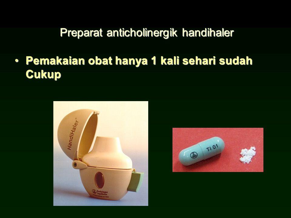 Preparat anticholinergik handihaler Pemakaian obat hanya 1 kali sehari sudah CukupPemakaian obat hanya 1 kali sehari sudah Cukup
