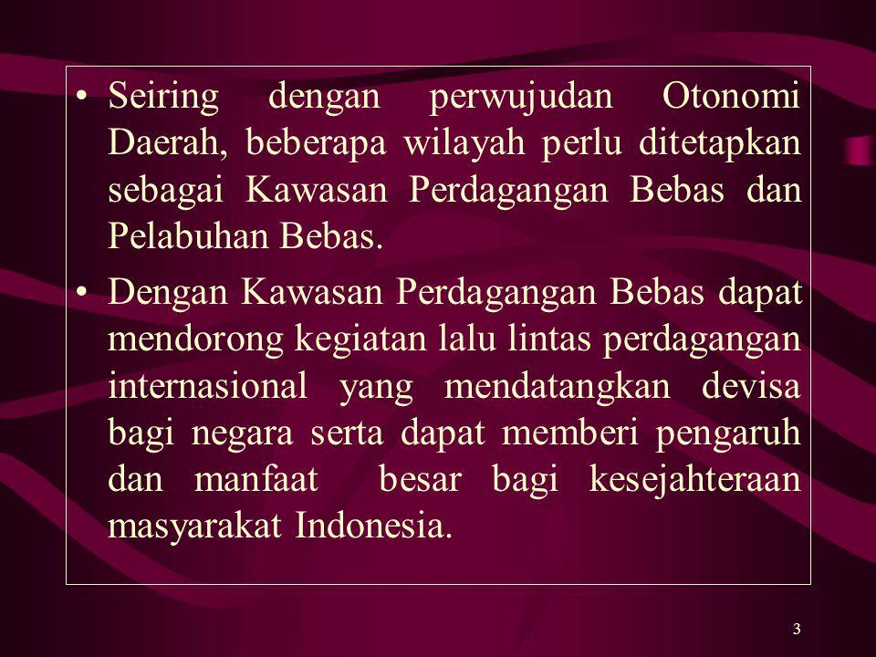 4 Pembentukan Kawasan Bebas Definisi Kawasan Perdagangan Bebas dan Pelabuhan Bebas adalah suatu kawasan yang berada dalam wilayah hukum Negara Kesatuan Republik Indonesia yang terpisah dari daerah pabean sehingga bebas dari pengenaan bea masuk, pajak pertambahan nilai, pajak penjualan atas barang mewah, dan cukai.