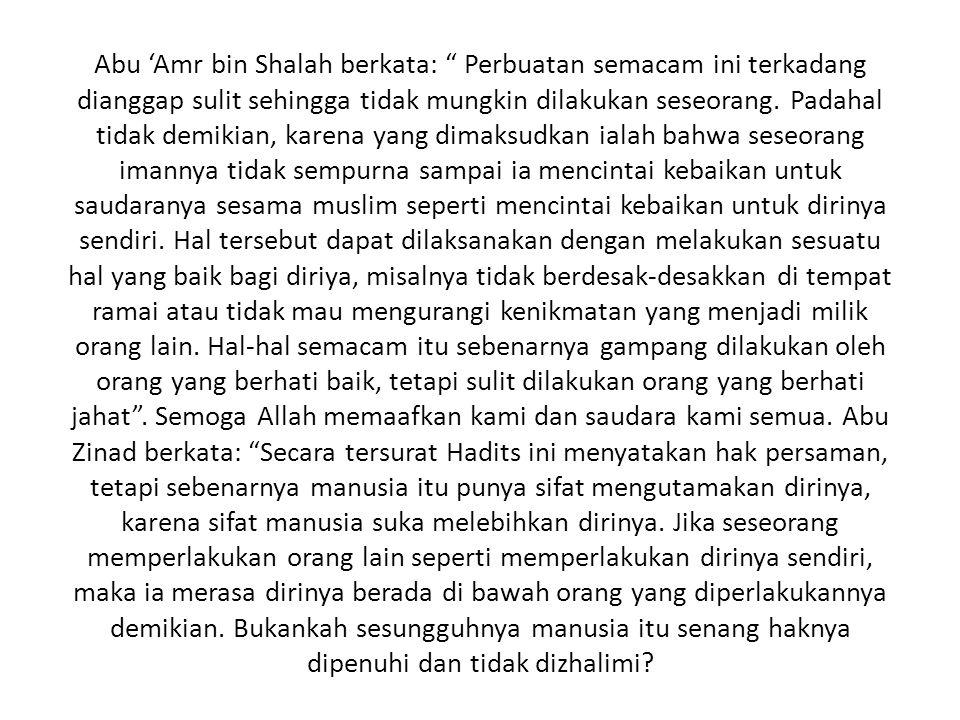 Abu 'Amr bin Shalah berkata: Perbuatan semacam ini terkadang dianggap sulit sehingga tidak mungkin dilakukan seseorang.