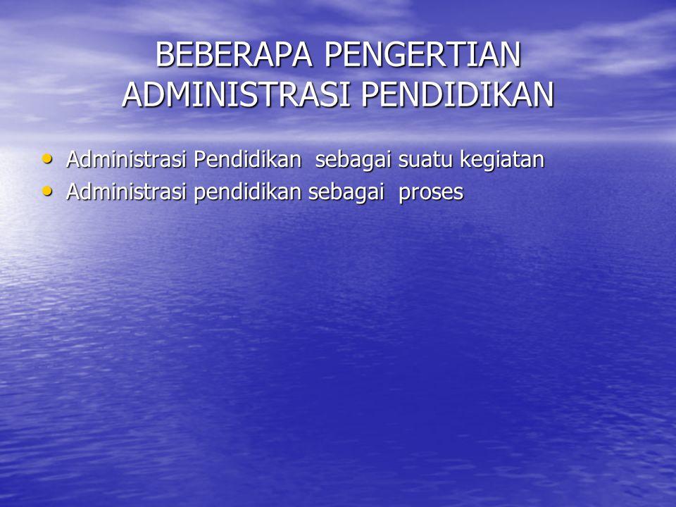 BEBERAPA PENGERTIAN ADMINISTRASI PENDIDIKAN Administrasi Pendidikan sebagai suatu kegiatan Administrasi Pendidikan sebagai suatu kegiatan Administrasi pendidikan sebagai proses Administrasi pendidikan sebagai proses