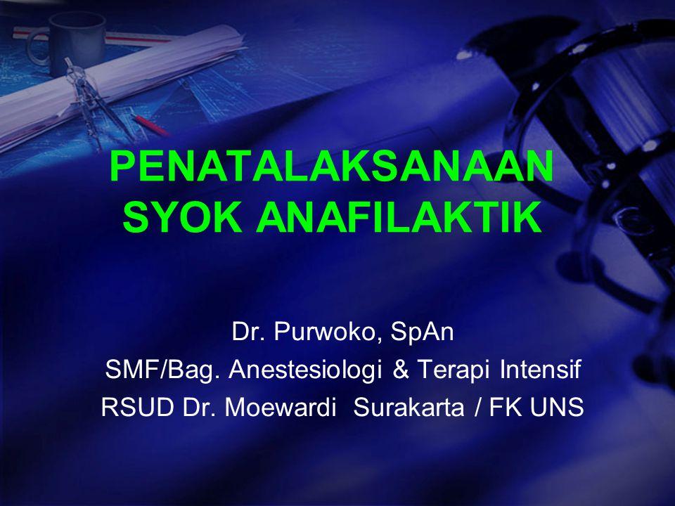 PENATALAKSANAAN SYOK ANAFILAKTIK Dr. Purwoko, SpAn SMF/Bag. Anestesiologi & Terapi Intensif RSUD Dr. Moewardi Surakarta / FK UNS