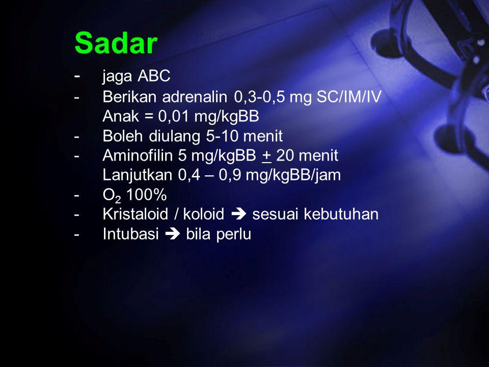 Sadar - jaga ABC - Berikan adrenalin 0,3-0,5 mg SC/IM/IV Anak = 0,01 mg/kgBB - Boleh diulang 5-10 menit - Aminofilin 5 mg/kgBB + 20 menit Lanjutkan 0,