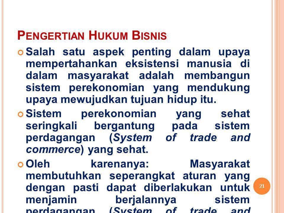 P ENGERTIAN H UKUM B ISNIS Salah satu aspek penting dalam upaya mempertahankan eksistensi manusia di dalam masyarakat adalah membangun sistem perekono