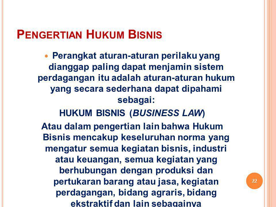 P ENGERTIAN H UKUM B ISNIS Perangkat aturan-aturan perilaku yang dianggap paling dapat menjamin sistem perdagangan itu adalah aturan-aturan hukum yang