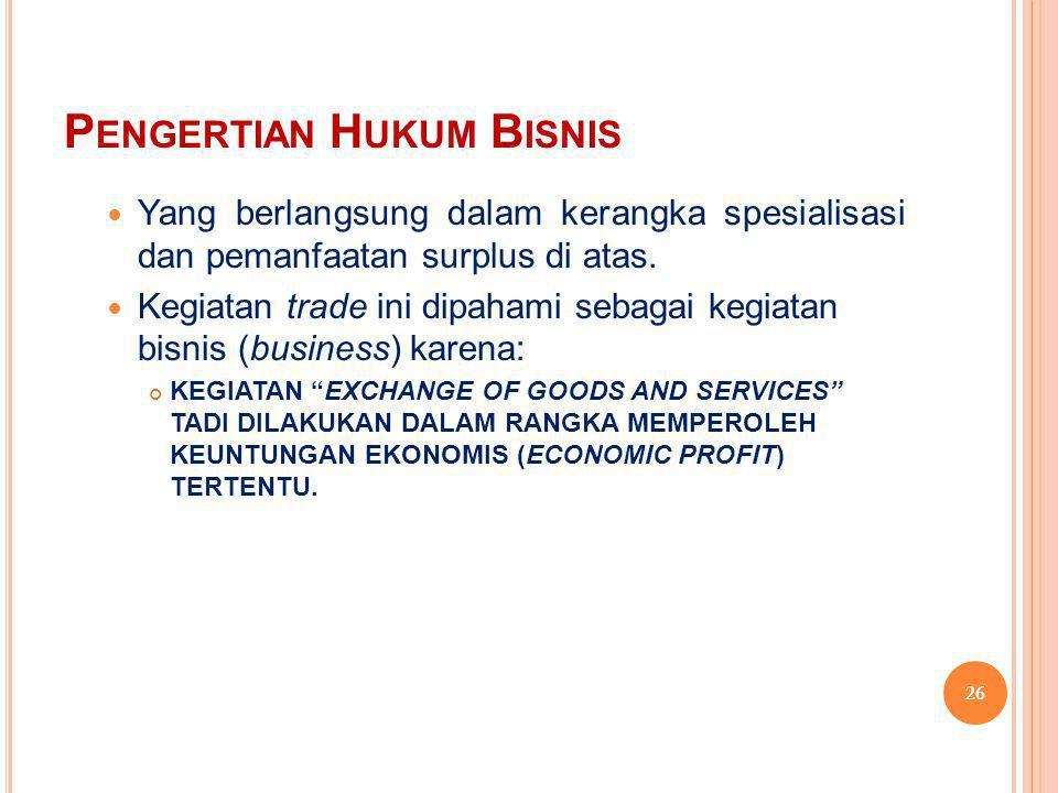 P ENGERTIAN H UKUM B ISNIS Yang berlangsung dalam kerangka spesialisasi dan pemanfaatan surplus di atas.