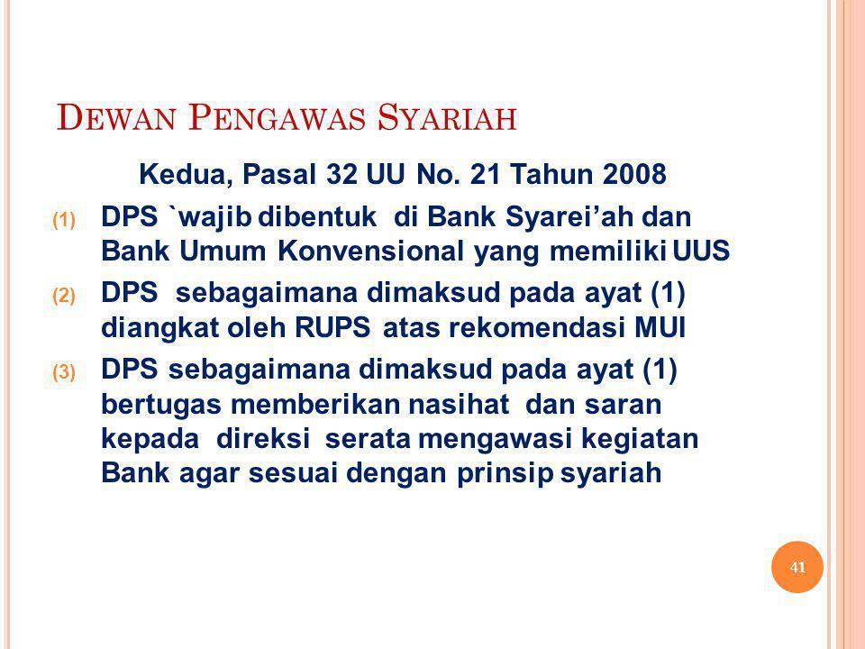 D EWAN P ENGAWAS S YARIAH Kedua, Pasal 32 UU No. 21 Tahun 2008  DPS `wajib dibentuk di Bank Syarei'ah dan Bank Umum Konvensional yang memiliki UUS