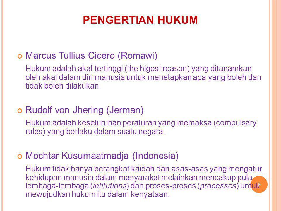 Marcus Tullius Cicero (Romawi) Hukum adalah akal tertinggi (the higest reason) yang ditanamkan oleh akal dalam diri manusia untuk menetapkan apa yang boleh dan tidak boleh dilakukan.