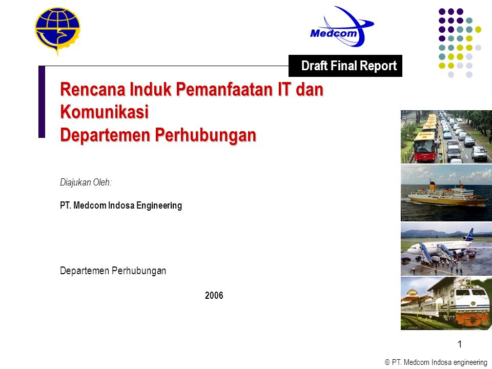 © PT. Medcom Indosa engineering 1 Rencana Induk Pemanfaatan IT dan Komunikasi Departemen Perhubungan Diajukan Oleh: PT. Medcom Indosa Engineering Depa