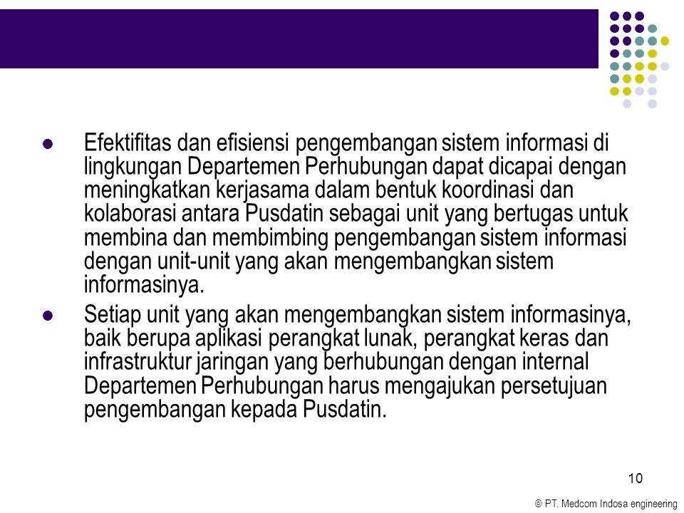 © PT. Medcom Indosa engineering 10 Efektifitas dan efisiensi pengembangan sistem informasi di lingkungan Departemen Perhubungan dapat dicapai dengan m