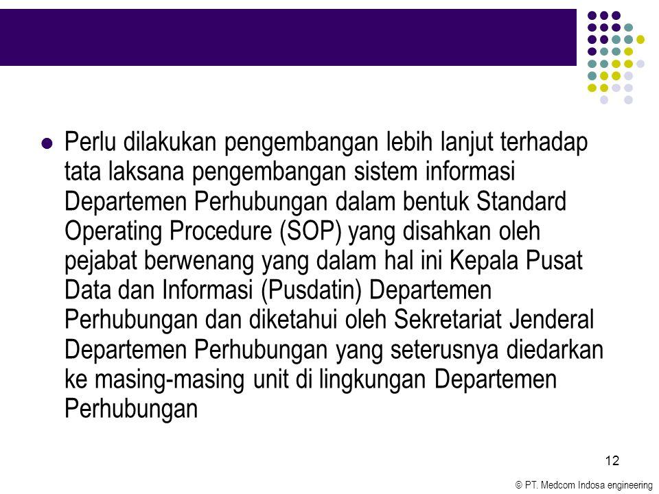 © PT. Medcom Indosa engineering 12 Perlu dilakukan pengembangan lebih lanjut terhadap tata laksana pengembangan sistem informasi Departemen Perhubunga