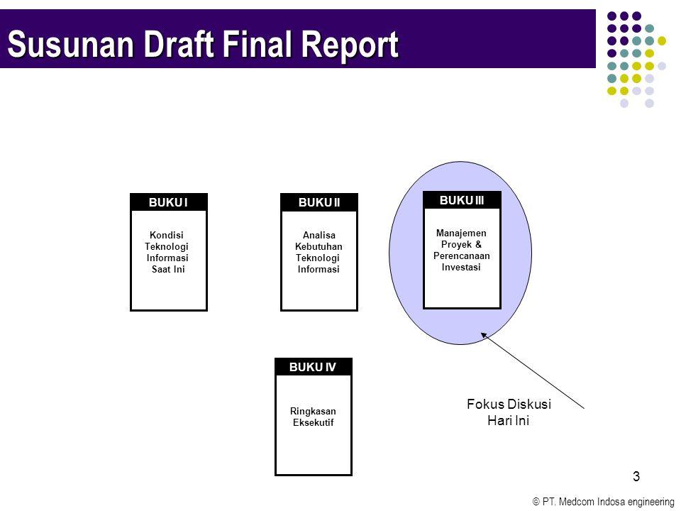 © PT. Medcom Indosa engineering 3 Fokus Diskusi Hari Ini Susunan Draft Final Report Kondisi Teknologi Informasi Saat Ini Manajemen Proyek & Perencanaa