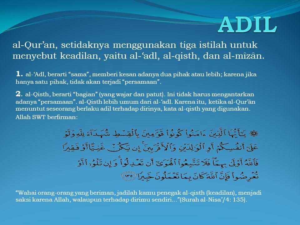 ADIL 3.al-Mîzân, berasal dari akar kata wazn (timbangan).