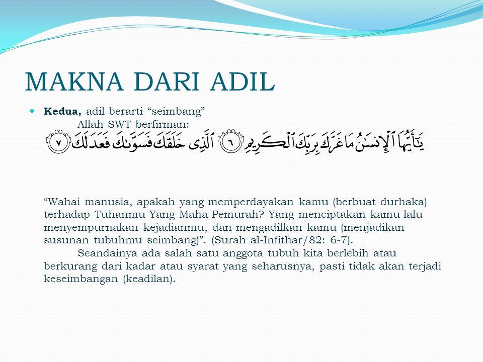 Ketiga, adil berarti perhatian terhadap hak-hak individu dan memberikan hak-hak itu pada setiap pemiliknya Adil dalam hal ini bisa didefinisikan sebagai wadh al-syai' fi mahallihi (menempatkan sesuatu pada tempatnya).