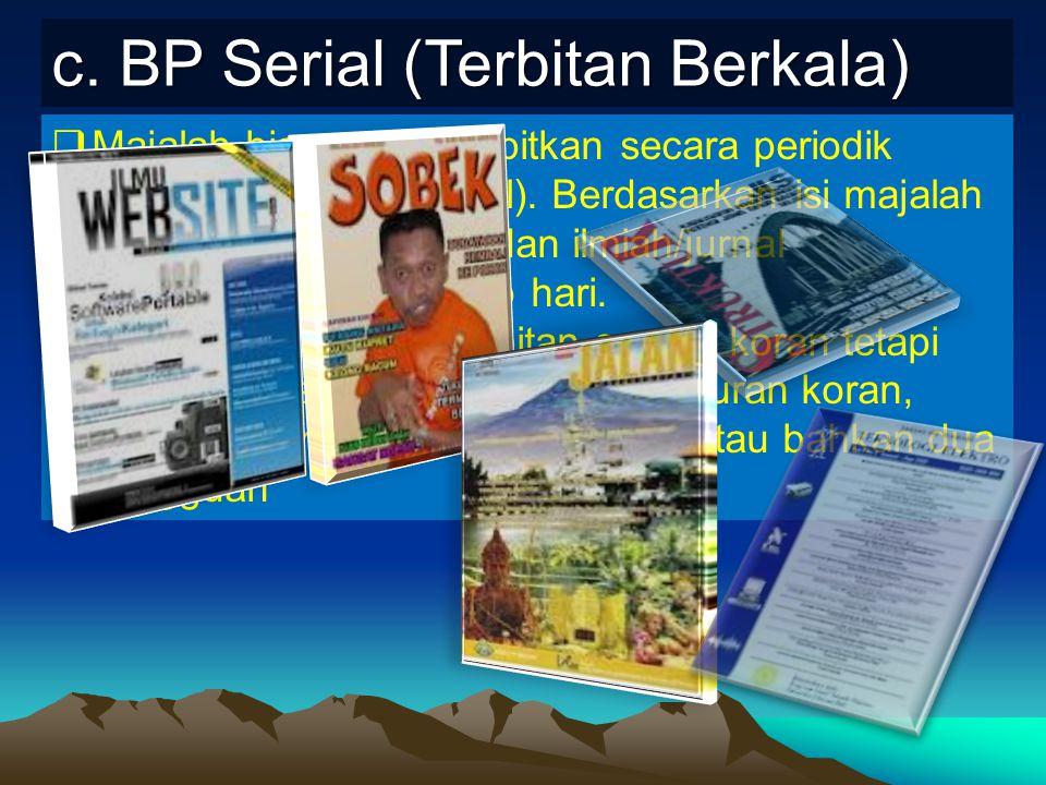 c. BP Serial (Terbitan Berkala)  Majalah biasanya diterbitkan secara periodik (mingguan, bulanan, dll). Berdasarkan isi majalah populer, semi populer
