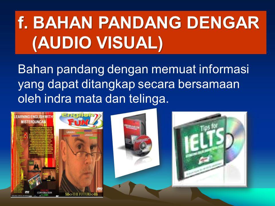 f. BAHAN PANDANG DENGAR (AUDIO VISUAL) (AUDIO VISUAL) Bahan pandang dengan memuat informasi yang dapat ditangkap secara bersamaan oleh indra mata dan